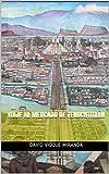 Viaje al Mercado de  Tenochtitlán