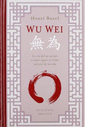 Wu Wei (Cartoné) (METAFÍSICA Y ESPIRITUALIDAD) por HENRI BOREL