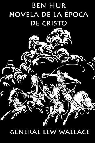 Ben - Hur: Novela de la época de Cristo (Clásicos épicos, Band 1)