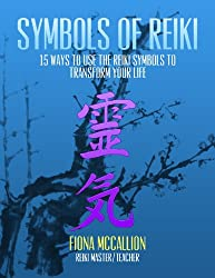 Symbols of Reiki: 15 Ways to Use the Reiki Symbols to Transform Your Life (English Edition)