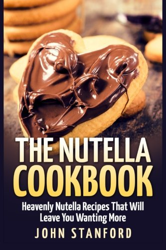 the-nutella-cookbook-heavenly-nutella-recipes-that-will-leave-you-wanting-more