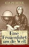 Eine Frauenfahrt um die Welt: Alle 3 Bände: Reise von Wien nach Brasilien, Chili, Otahaiti, China, Ost-Indien, Persien und Kleinasien (German Edition)