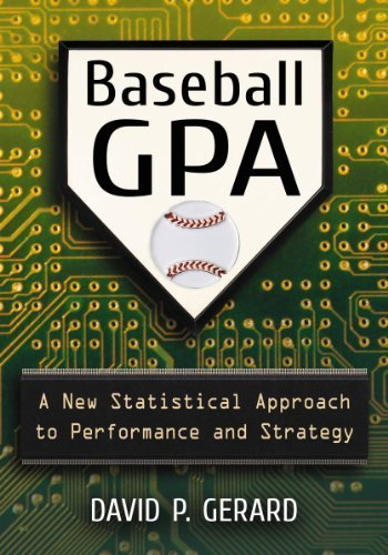 Baseball GPA: A New Statistical Approach to Performance and Strategy by David P. Gerard (2013) Paperback