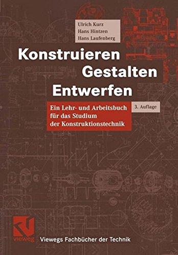 Konstruieren, Gestalten, Entwerfen: Lehr- und Arbeitsbuch für das Studium der Konstruktionstechnik (Viewegs Fachbücher der Technik)