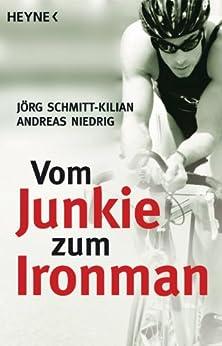 Vom Junkie zum Ironman von [Schmitt-Kilian, Jörg, Andreas Niedrig]