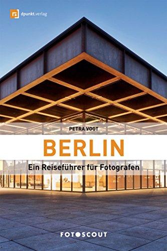 Berlin: Ein Reiseführer für Fotografen: Fotoscout (Fotoscout - Der Reiseführer für Fotografen)