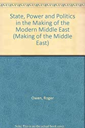 State, Power and Politics in the Making of the Modern Middle East (Making of the Middle East)