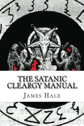 the Satanic Cleargy Manual: Volume 1 por James Derrick Hale