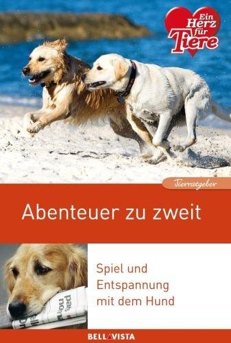 Abenteuer zu zweit - Spiel und Entspannung mit dem Hund (Edition Ein Herz Für Tiere, illustriert) - 2013 (Wer Ich Bin Das Leben Der Kinder)