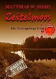 Zeitelmoos: Ein Fichtelgebirgskrimi - Matthias W. Seidel