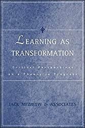 Learning as Transformation: Critical Perspectives on a Theory in Progress (Jossey Bass Higher & Adult Education Series)