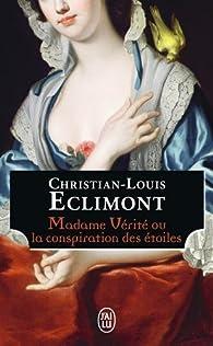 Madame Vérité ou la conspiration des étoiles par Christian-Louis Eclimont