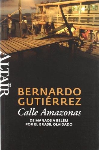 Calle Amazonas : de Manaos a Belém por el Brasil olvidado