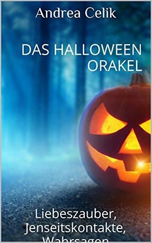 Das Halloween Orakel: Liebeszauber, Jenseitskontakte, Wahrsagen (Orakeln im Alltag 1)