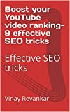 Boost your YouTube video ranking-9 effective SEO tricks : Effective SEO tricks (YOUTUBE guide Book 1)