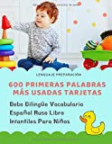 600 First Words Most Used Bilingual Baby Cards Spanish Vocabulary Russian Children's Book for Children: Learn imaginary basic dictionary ... animal numbers 2 years and beginner.