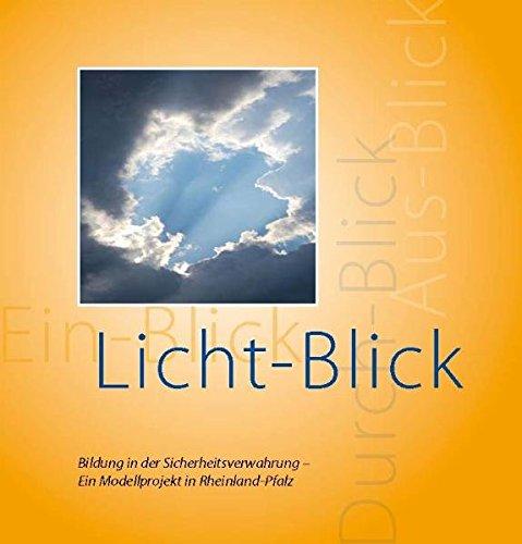 Ein-Blick. Licht-Blick. Durch-Blick. Aus-Blick.: Bildung in der Sicherungsverwahrung. Ein Modellprojekt in Rheinland-Pfalz