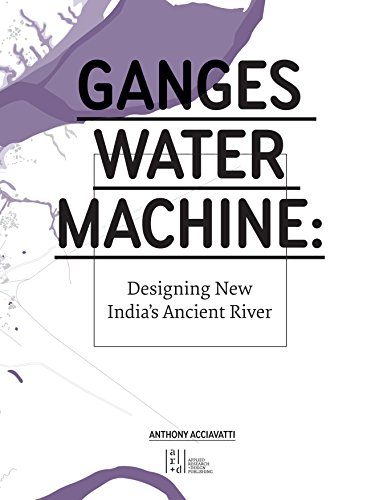 Ganges Water Machine: Designing New India's Ancient River