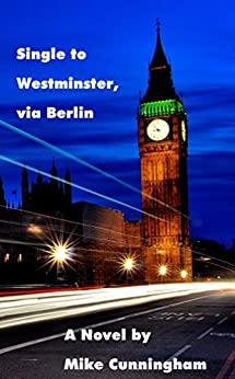 Single to Westminster, via Berlin by [Cunningham, Mike]