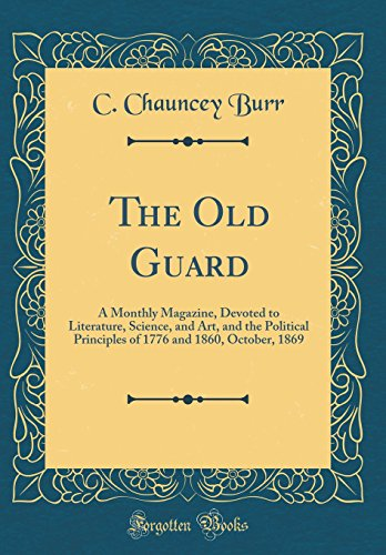 The Old Guard: A Monthly Magazine, Devoted to Literature, Science, and Art, and the Political Principles of 1776 and 1860, October, 1869 (Classic Reprint) -