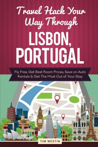 Travel Hack Your Way Through Lisbon, Portugal: Fly Free, Get Best Room Prices, Save on Auto Rentals & Get The Most Out of Your Stay