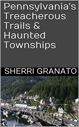 Pennsylvania's Treacherous Trails & Haunted Townships (English Edition)