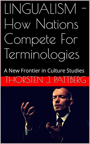 lingualism-how-nations-compete-for-terminologies-a-new-frontier-in-culture-studies-english-edition