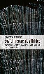 Sozialtheorie des Bildes: Zur interpretativen Analyse von Bildern und Fotografien
