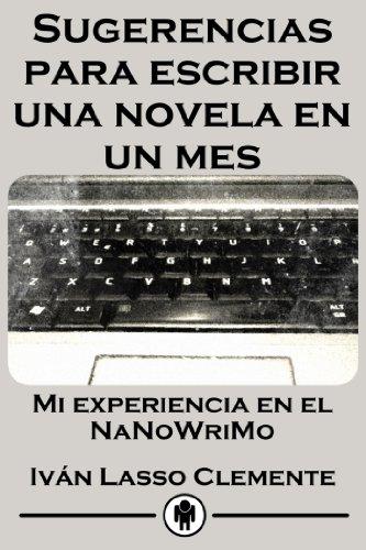 Sugerencias para escribir una novela en un mes: Mi experiencia en el NaNoWriMo por Iván Lasso