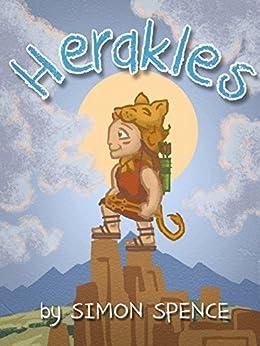 Herakles: Book 5- Early Myths: Kids Books on Greek Myth (Volume 5) by [Spence, Dr Simon]