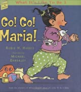 Go! Go! Maria!: What It's Like To Be 1 (Growing Up Stories: What It's Like to Be a Baby) by Robie H. Harris (2003-08-01)