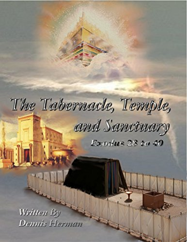 The Tabernacle, Temple, and Sanctuary: Exodus 28 to 40 (English Edition)