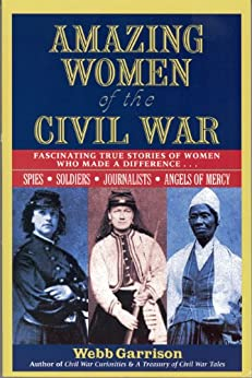 Amazing Women of the Civil War: Fascinating True Stories of Women Who Made a Difference (English Edition) di [Garrison, Webb]