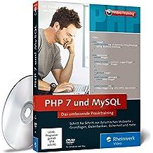 PHP 7 und MySQL. Das umfassende Praxistraining. Dynamische Webseiten entwickeln, Datenbanken erstellen, Webseiten absichern
