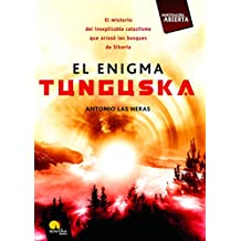 El enigma Tunguska: El misterio del inexplicable cataclismo que arraso los bosques de Siberia (Versión sin solapas)