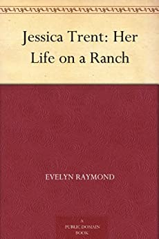 Jessica Trent: Her Life on a Ranch (English Edition) de [Raymond, Evelyn]
