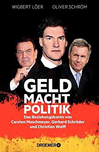 geld-macht-politik-das-beziehungskonto-von-carsten-maschmeyer-gerhard-schroder-und-christian-wulff