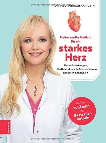 Preisvergleich Produktbild Meine sanfte Medizin für ein starkes Herz: Herzerkrankungen, Bluthochdruck & Arteriosklerose natürlich behandeln