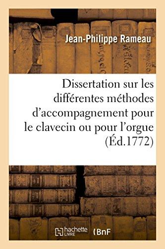 Dissertation sur les diffrentes mthodes d'accompagnement pour le clavecin ou pour l'orgue 1732,: avec le plan d'une nouvelle mtode, tablie sur une mchanique des doigts