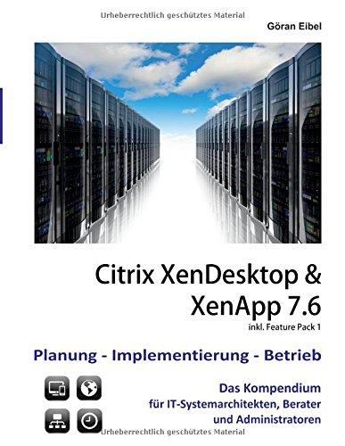 XenDesktop & XenApp 7.6: Citrix Planung-Implementierung-Betrieb