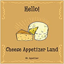 Hello! Cheese Appetizer Land: 365 Days of Easy Cheese Appetizer Recipes! (How To Make Cheese, Home Cheese Making Book, Cheese Making For Beginners, Cheese Making Cookbook) (English Edition)