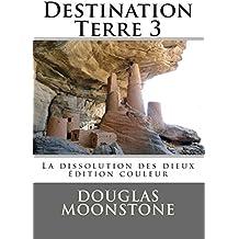 Destination Terre 3: La dissolution des dieux - édition couleur
