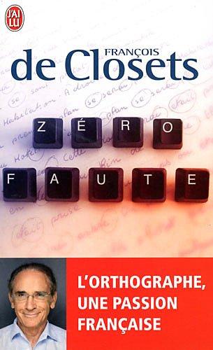 Zéro faute : L'orthographe, une passion française par Francois de Closets