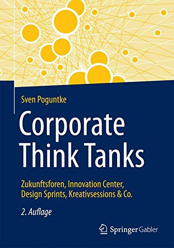 Corporate Think Tanks: Zukunftsforen, Innovation Center, Design Sprints, Kreativsessions & Co. -