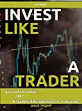 Invest like a trader: A trading-like approach to investing (Building Wealth, Investing strategy, Trading method, Forex, CFDs, Stocks, Options, Futures, Buy and hold) (English Edition)