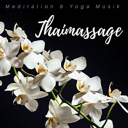 Thaimassage - Meditation & Yoga Musik mit Naturgeräuschen für Gelenkmobilisation und Streckung der Muskulatur und Sehnen durch vom Yoga inspirierte Streckpositionen und Dehnungen