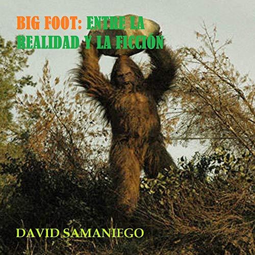 BIG FOOT: Entre la realidad y la ficción