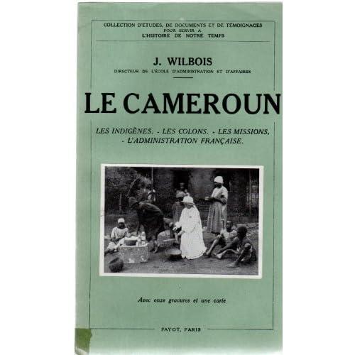 Le cameroun, les indigènes, les colons, les missions, administration française