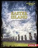 Mysteries of Easter Island (Ancient Mysteries (Alternator Books ™))
