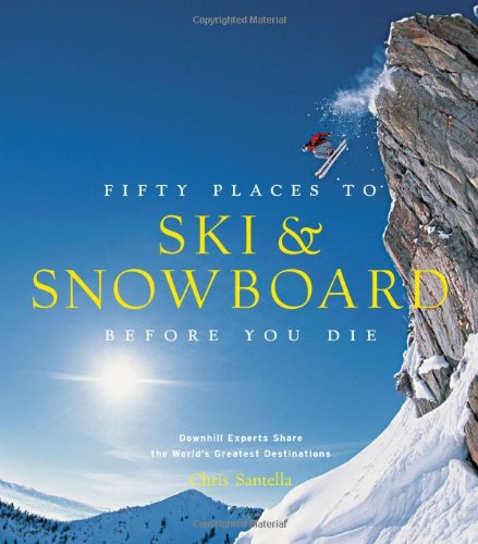 Fifty Places to Ski and Snowboard Before You Die por Chris Santella